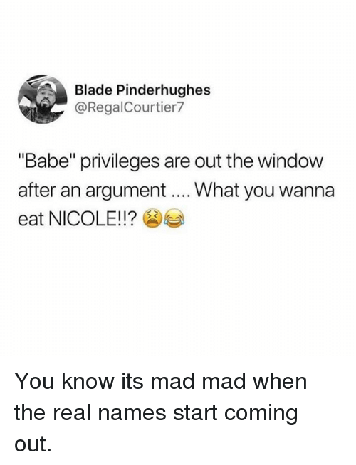 """Mad Mad: Blade Pinderhughes  @RegalCourtier7  """"Babe"""" privileges are out the window  after an argument... What you wanna  eat NICOLE!!? You know its mad mad when the real names start coming out."""