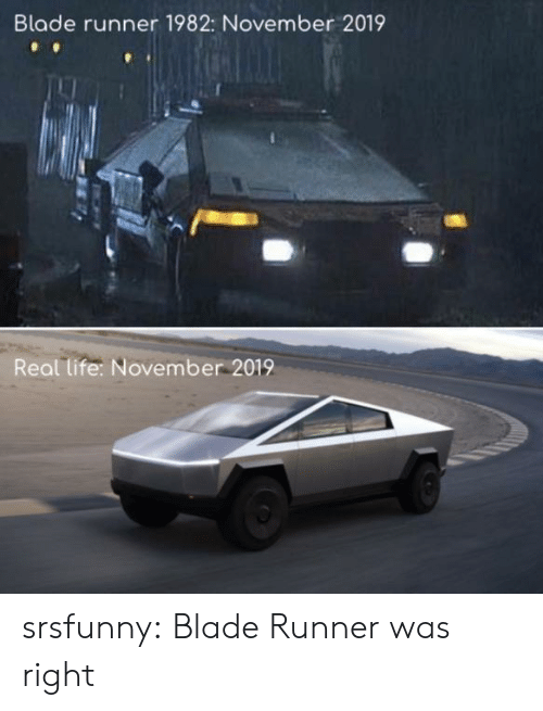november: Blade runner 1982: November 2019  Real life: November 2019 srsfunny:  Blade Runner was right