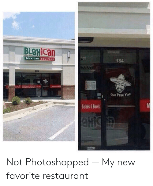 Que Pasa: BLaHican  184  Mexican Soulfood  Que Pasa Yall  Salads&Ba Not Photoshopped — My new favorite restaurant