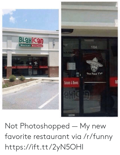 Que Pasa: BLaHican  184  Mexican Soulfood  Que Pasa Yall  Salads&Ba Not Photoshopped — My new favorite restaurant via /r/funny https://ift.tt/2yN5OHI