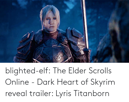 Skyrim: blighted-elf:  The Elder Scrolls Online - Dark Heart of Skyrim reveal trailer: Lyris Titanborn