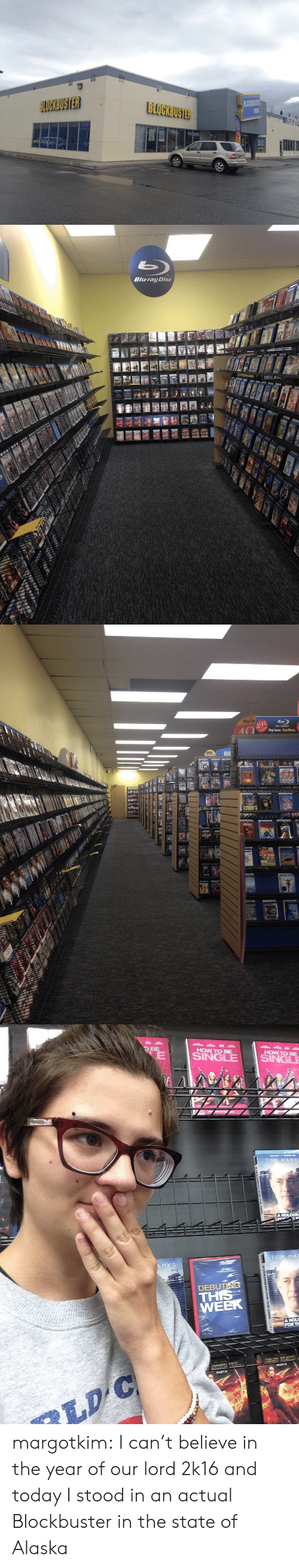 2k16: BLOCKBUSTER   Blu-ray Disc   Pay Le  Pay Less. SeeMore.   HOW TO BE  HOW TO BE  DEBU  TH  WEER  FORT margotkim:  I can't believe in the year of our lord 2k16 and today I stood in an actual Blockbuster in the state of Alaska