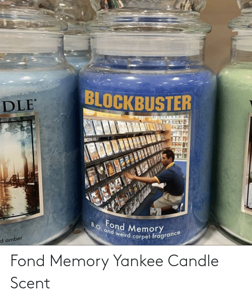 Scent: BLOCKBUSTER  DLE  ESAR  B.O. and weird carpet fragrance  Fond Memory  d amber Fond Memory Yankee Candle Scent