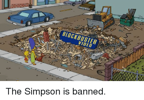the simpson: BLOCKBUSTER  p!-VIDEO The Simpson is banned.