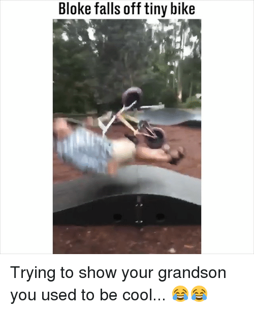 Memes, Cool, and Bike: Bloke falls off tiny bike Trying to show your grandson you used to be cool... 😂😂