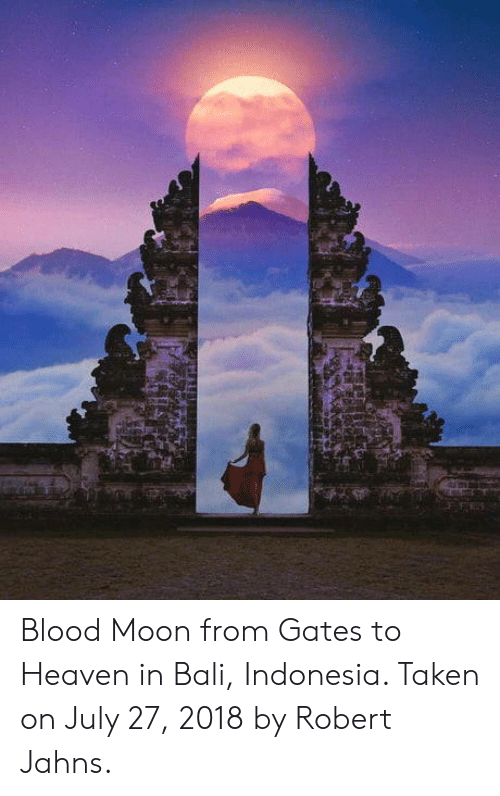 Indonesia: Blood Moon from Gates to Heaven in Bali, Indonesia. Taken on July 27, 2018 by Robert Jahns.