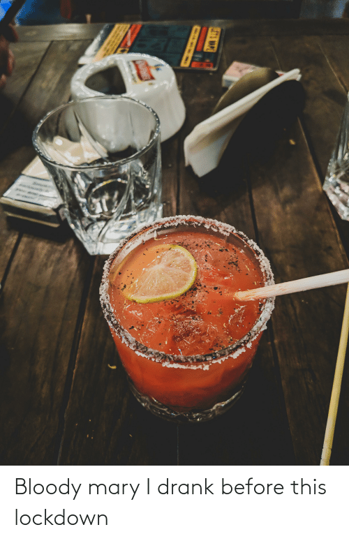 Bloody Mary: Bloody mary I drank before this lockdown