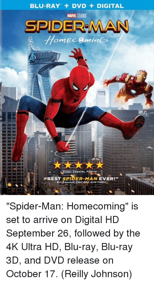 """marvell: BLU-RAY + DVD + DIGITAL  MARVEL STUDIOS  SPIDER MAN  hawn Edwards, FOX-T  ff BEST SPIDER-MAN EVER!""""  -Bill Zwecker, CHICAGO SUN-TIMES """"Spider-Man: Homecoming"""" is set to arrive on Digital HD September 26, followed by the 4K Ultra HD, Blu-ray, Blu-ray 3D, and DVD release on October 17.  (Reilly Johnson)"""