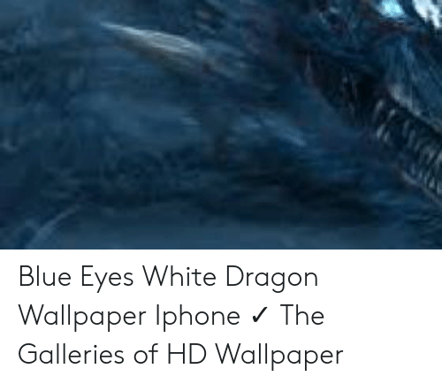 Blue Eyes White Dragon Wallpaper Iphone The Galleries Of