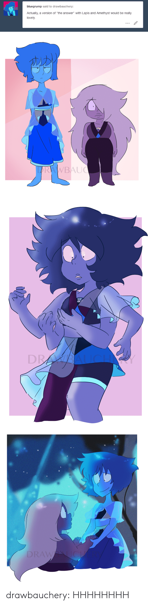 """Amethyst: bluegrump said to drawbauchery:  Actually, a version of """"the answer"""" with Lapis and Amethyst would be really  lovely.   LARAWBAUC   DR   DRAWU  JCH drawbauchery:  HHHHHHHH"""