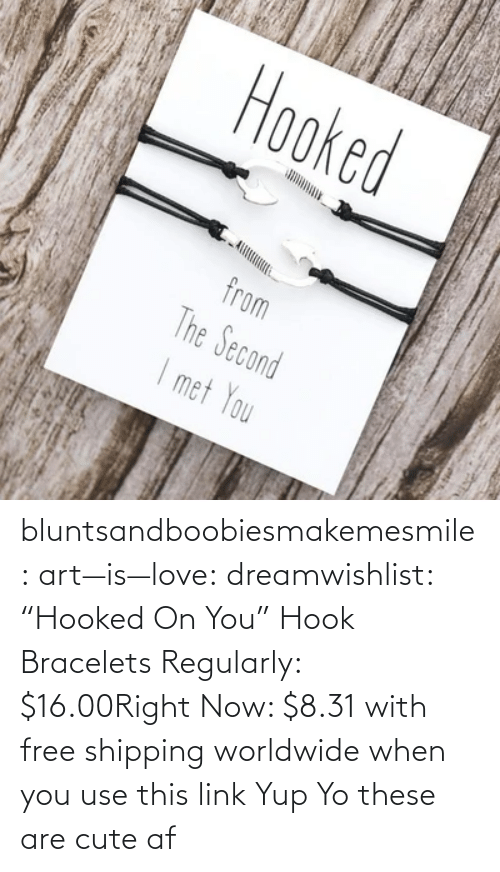 "Cute AF: bluntsandboobiesmakemesmile: art—is—love:  dreamwishlist:  ""Hooked On You"" Hook Bracelets Regularly: $16.00Right Now: $8.31 with free shipping worldwide when you use this link    Yup    Yo these are cute af"