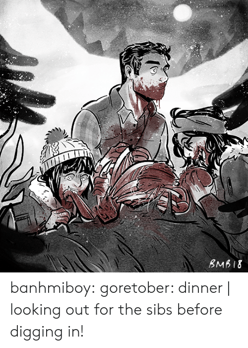 digging: BMB18 banhmiboy:  goretober: dinner | looking out for the sibs before digging in!