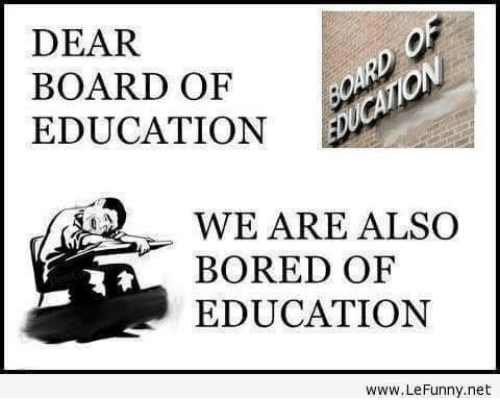 Lefunny: BOARD  BOARD OF  EDUCATION  WE ARE ALSO  BORED OF  EDUCATION  www.LeFunny.net