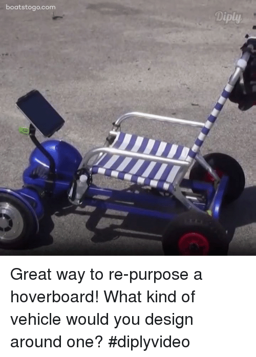 Hoverboard: boats togo.com  Diply Great way to re-purpose a hoverboard! What kind of vehicle would you design around one? #diplyvideo