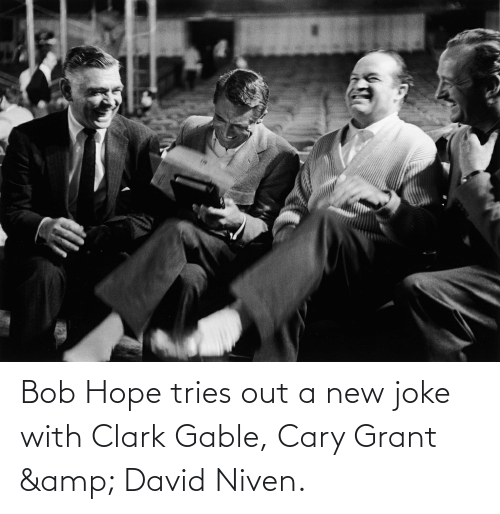Clark: Bob Hope tries out a new joke with Clark Gable, Cary Grant & David Niven.