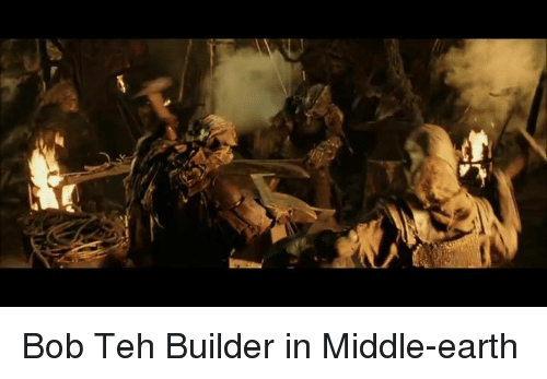 middle earth: Bob Teh Builder in Middle-earth