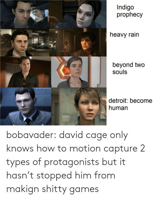 2: bobavader: david cage only knows how to motion capture 2 types of protagonists but it hasn't stopped him from makign shitty games
