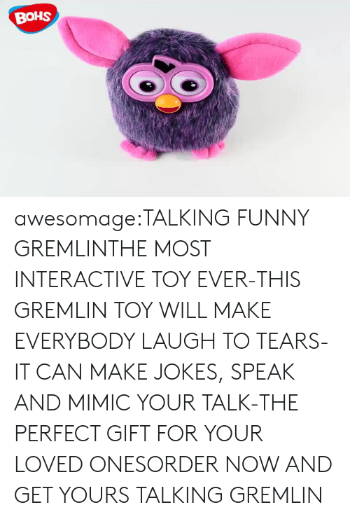 Robotic: BoHS awesomage:TALKING FUNNY GREMLINTHE MOST INTERACTIVE TOY EVER-THIS GREMLIN TOY WILL MAKE EVERYBODY LAUGH TO TEARS-IT CAN MAKE JOKES, SPEAK AND MIMIC YOUR TALK-THE PERFECT GIFT FOR YOUR LOVED ONESORDER NOW AND GET YOURS TALKING GREMLIN