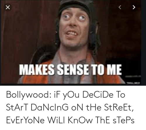Bollywood: Bollywood: iF yOu DeCiDe To StArT DaNcInG oN tHe StReEt, EvErYoNe WiLl KnOw ThE sTePs