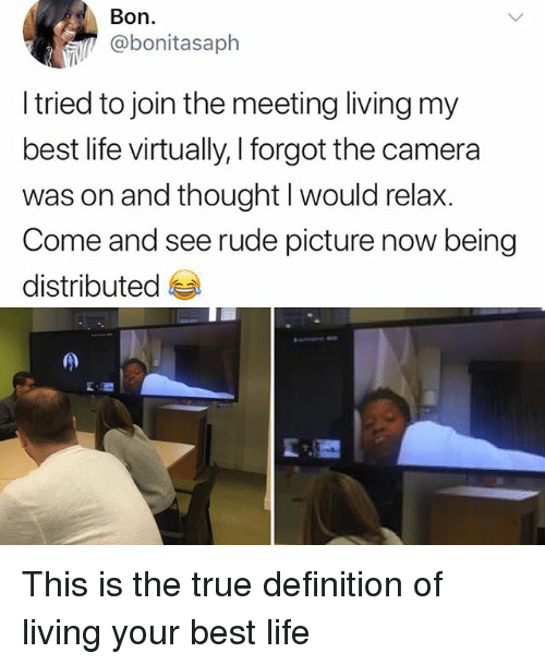 Life, Memes, and Rude: Bon  @bonitasaph  I tried to join the meeting living my  best life virtually, I forgot the camera  was on and thought l would relax.  Come and see rude picture now being  distributed This is the true definition of living your best life