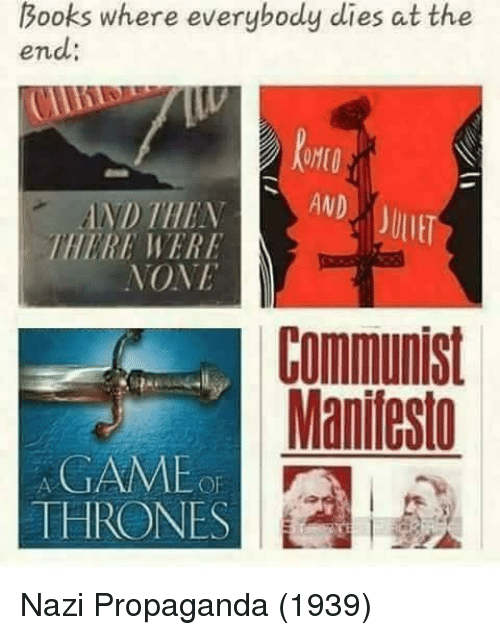 game thrones: Books where everybody dies at the  end:  ND THENAND  ULIE  THERE WERE  NONE  Communist  MAainfiest  GAME  THRONES  OF Nazi Propaganda (1939)