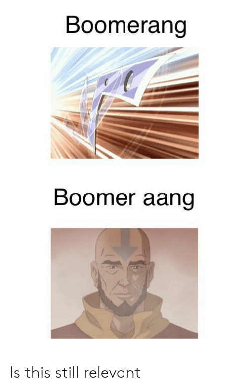 Aang: Boomerang  Boomer aang Is this still relevant