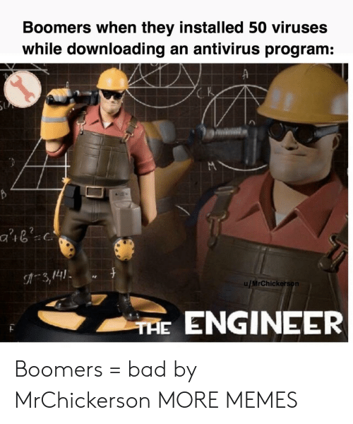 antivirus: Boomers when they installed 50 viruses  while downloading an antivirus program:  K  3,141  u/MrChickerson  THE ENGINEER Boomers = bad by MrChickerson MORE MEMES