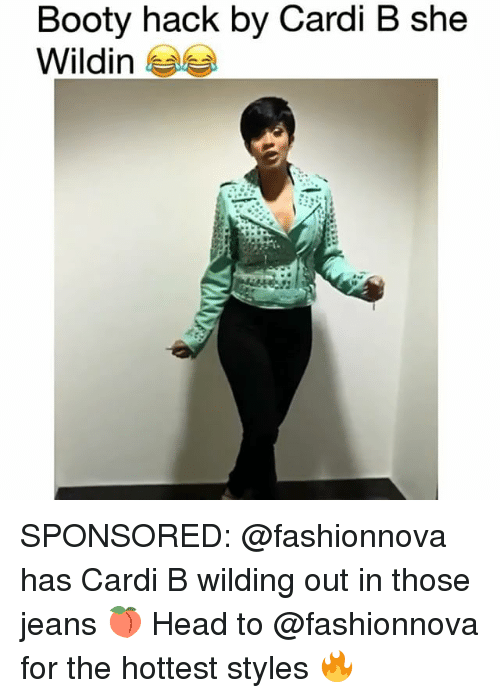 Booty, Head, and Memes: Booty hack by Cardi B she  Wildin SPONSORED: @fashionnova has Cardi B wilding out in those jeans 🍑 Head to @fashionnova for the hottest styles 🔥
