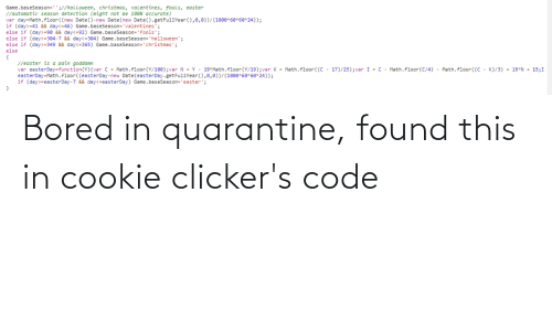 clickers: Bored in quarantine, found this in cookie clicker's code