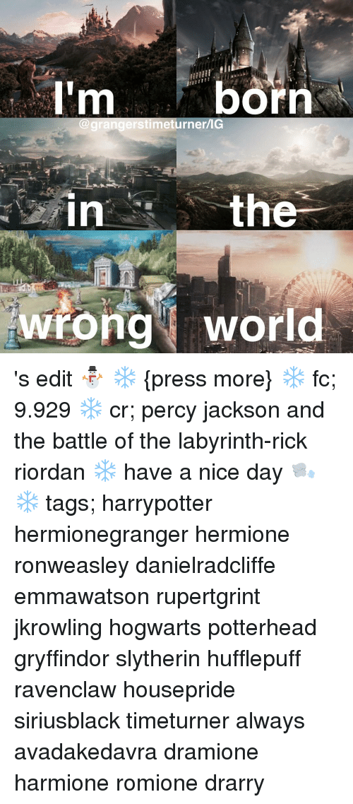 Labyrinth: born  Ilm  IG  stimet  th  in  wrong world 's edit ⛄️ ❄️ {press more} ❄️ fc; 9.929 ❄️ cr; percy jackson and the battle of the labyrinth-rick riordan ❄️ have a nice day 🌬 ❄️ tags; harrypotter hermionegranger hermione ronweasley danielradcliffe emmawatson rupertgrint jkrowling hogwarts potterhead gryffindor slytherin hufflepuff ravenclaw housepride siriusblack timeturner always avadakedavra dramione harmione romione drarry
