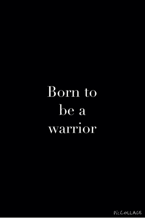 Collage, Warrior, and Born: Born to  be a  warrior  Pic COLLAGE