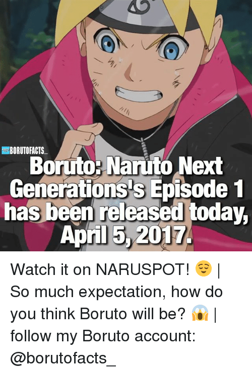 episode 1: BORUTOPACTS  Boruto- Naruto Next  Generations s Episode 1  has been released today,  April 2017. Watch it on NARUSPOT! 😌 | So much expectation, how do you think Boruto will be? 😱 | follow my Boruto account: @borutofacts_