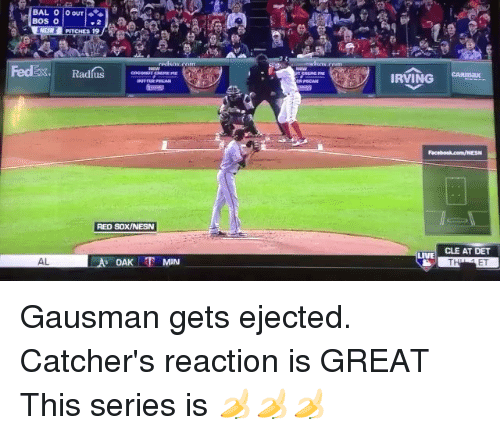 Red Sox: BOS O  PITCHES 19  Radus  RED SOX/NESN  LA OAK T MIN  IRVING  CARmax  CLE AT DET  LIVE  ET Gausman gets ejected. Catcher's reaction is GREAT This series is 🍌🍌🍌