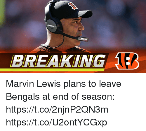 Memes, Bengals, and 🤖: BOSE  OSE  BREAKING 1 Marvin Lewis plans to leave Bengals at end of season: https://t.co/2njnP2QN3m https://t.co/U2ontYCGxp