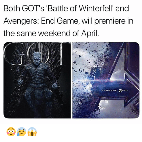 Memes, Avengers, and Game: Both GOT's 'Battle of Winterfell' and  Avengers: End Game, will premiere in  the same weekend of April.  ENDGAME ④PRIL 😳😰😱