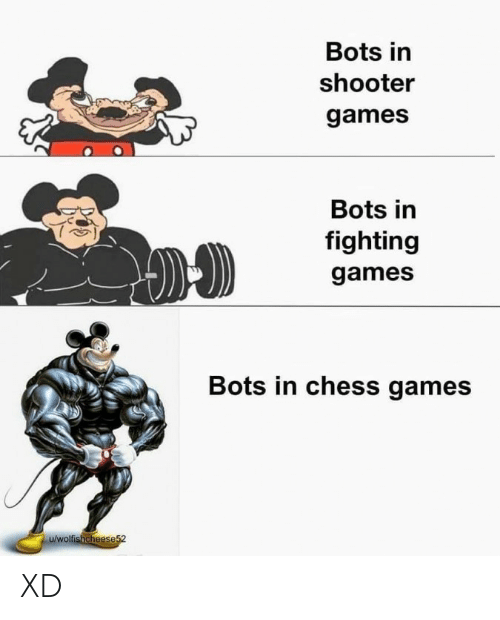 Chess, Games, and Shooter: Bots in  shooter  games  Bots in  fighting  games  Bots in chess games  u/wolfishcheese52 XD