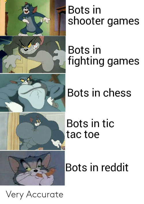 Chess: Bots in  shooter games  Bots in  fighting games  Bots in chess  Bots in tic  tac toe  Bots in reddit Very Accurate