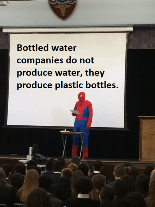 Water, Plastic, and They: Bottled water  companies do not  produce water, they  produce plastic bottles.