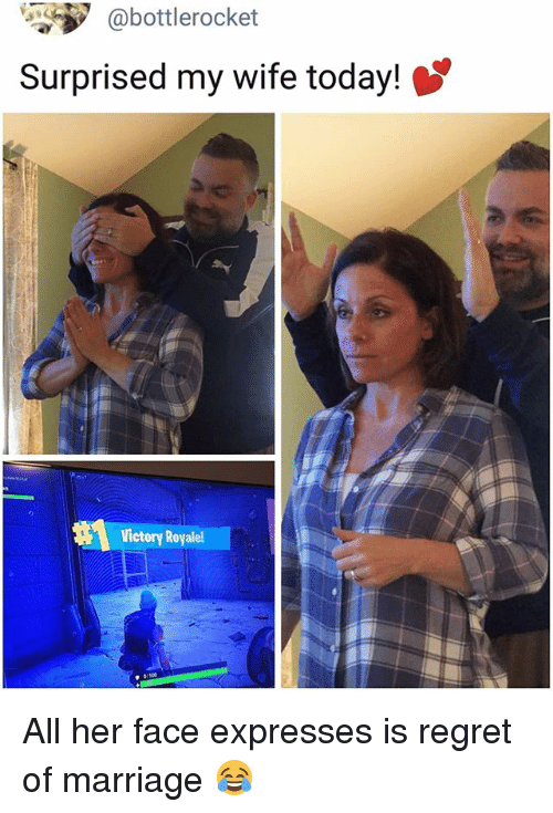 Marriage Memes And Regret Bottlerocket Surprised My Wife Today Victory Royalel