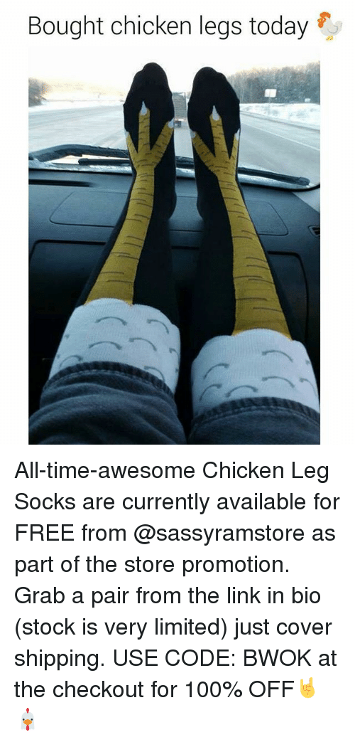 Legging: Bought chicken legs today All-time-awesome Chicken Leg Socks are currently available for FREE from @sassyramstore as part of the store promotion. Grab a pair from the link in bio (stock is very limited) just cover shipping. USE CODE: BWOK at the checkout for 100% OFF🤘🐔