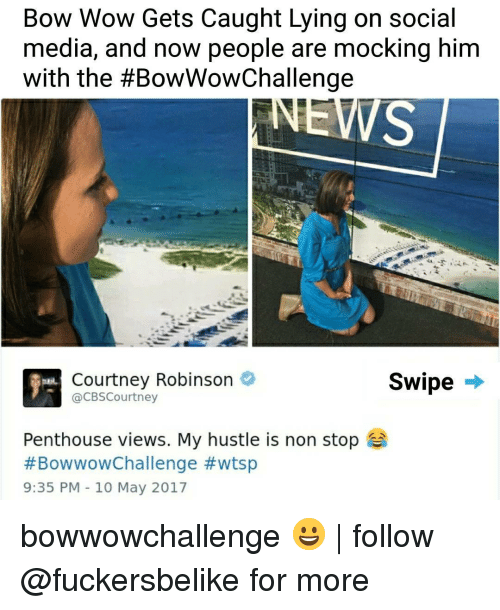 penthouse: Bow Wow Gets Caught Lying on social  media, and now people are mocking him  with the #BowWowChallenge  Courtney Robinson  @CBSCourtney  Swipe -»  Penthouse views. My hustle is non stop  #BowwowChallenge #wtsp  9:35 PM 10 May 2017 bowwowchallenge 😀   follow @fuckersbelike for more