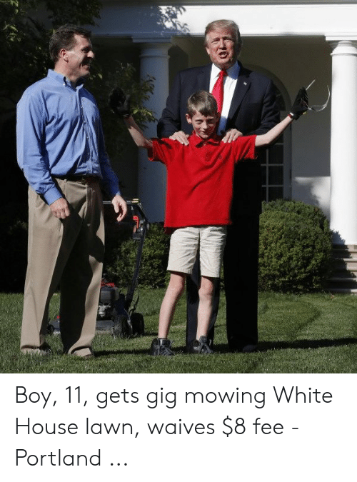 Boy 11 Gets Gig Mowing White House Lawn Waives 8 Fee