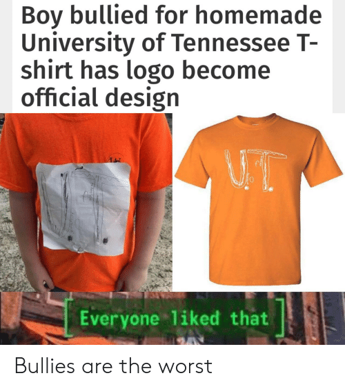 Tennessee: Boy bullied for homemade  University of Tennessee T-  shirt has logo become  official design  Everyone 1iked that Bullies are the worst