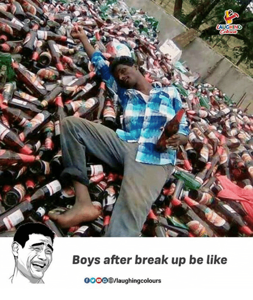 Be Like, Gooo, and Break: Boys after break up be like  GOOO /laughingcolours