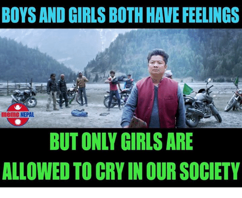 nepali: BOYS AND GIRLS BOTHHAVE FEELINGS  meme NEPAL  BUTONY GIRLS ARE  ALLOWED TO CRY INOUR SOCIETY