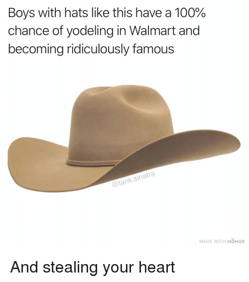 Anaconda, Funny, and Walmart: Boys with hats like this have a 100%  chance of yodeling in Walmart and  becoming ridiculously famous  @tank.sinatra  MADE WITH MOMUs And stealing your heart
