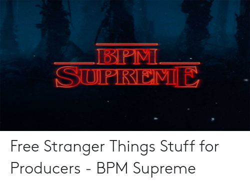 BPM SUPREME Free Stranger Things Stuff for Producers - BPM