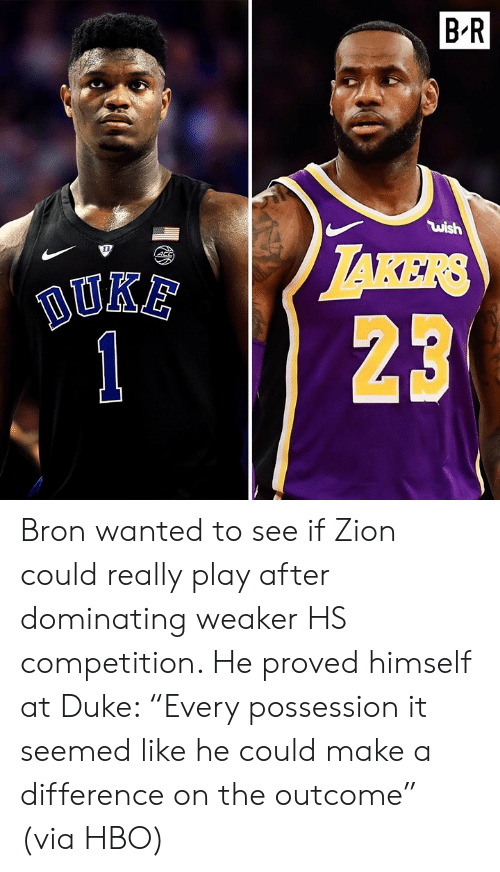 """Outcome: B'R  ไม่ǐsh  123 Bron wanted to see if Zion could really play after dominating weaker HS competition. He proved himself at Duke: """"Every possession it seemed like he could make a difference on the outcome"""" (via HBO)"""
