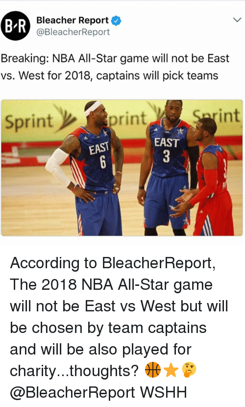 nba all star: BR  Bleacher Report  @BleacherReport  Breaking: NBA All-Star game will not be East  vs. West for 2018, captains will pick teams  Sprint  int  print  EAST  EAST According to BleacherReport, The 2018 NBA All-Star game will not be East vs West but will be chosen by team captains and will be also played for charity...thoughts? 🏀⭐️🤔 @BleacherReport WSHH