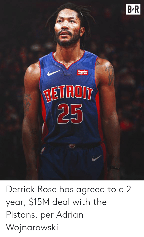 adrian: BR  Flagstar  TETROIT  25 Derrick Rose has agreed to a 2-year, $15M deal with the Pistons, per Adrian Wojnarowski